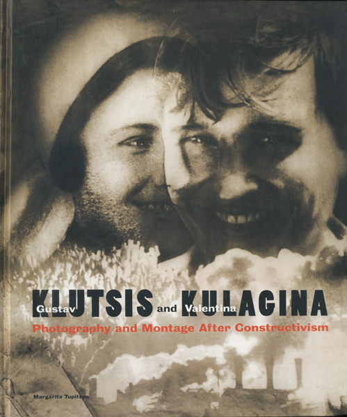 Gustav Klutsis and Valentina Kulagina: Photography and Montage after Constructivism