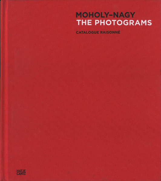 MOHOLY-NAGY The Photograms Catalogue Raisonne