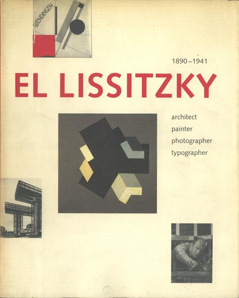 El Lissitzky 1890-1941 : architect, painter, photographer, typographer