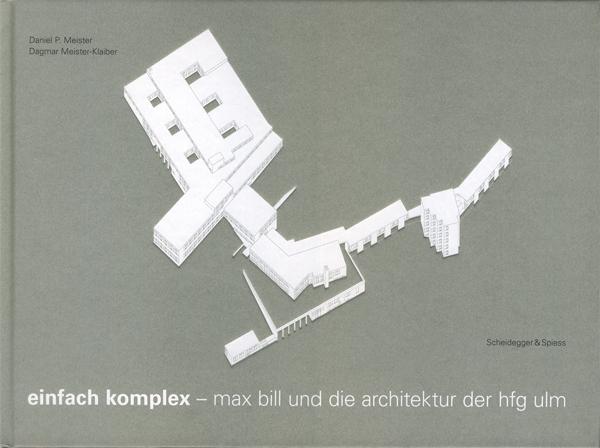Einfach Komplex - max bill und die Architektur der Hfg Ulm
