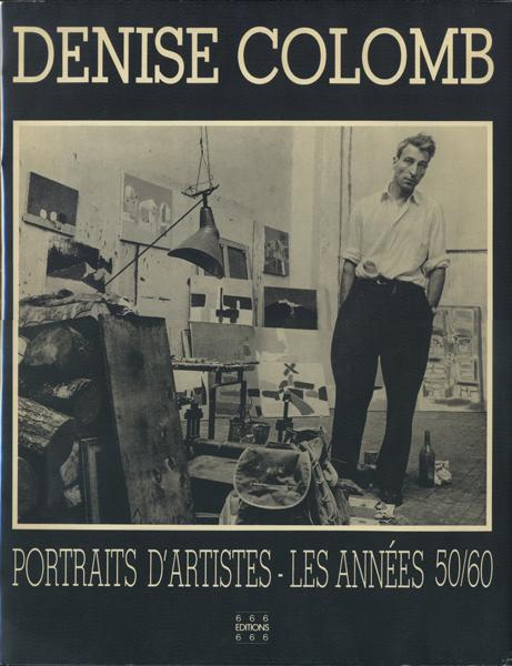 Denise Colomb: Portraits D'artistes - Les Annees 50/60