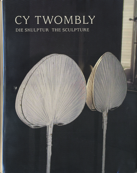 Cy Twombly: Die Skulptur The Sculpture
