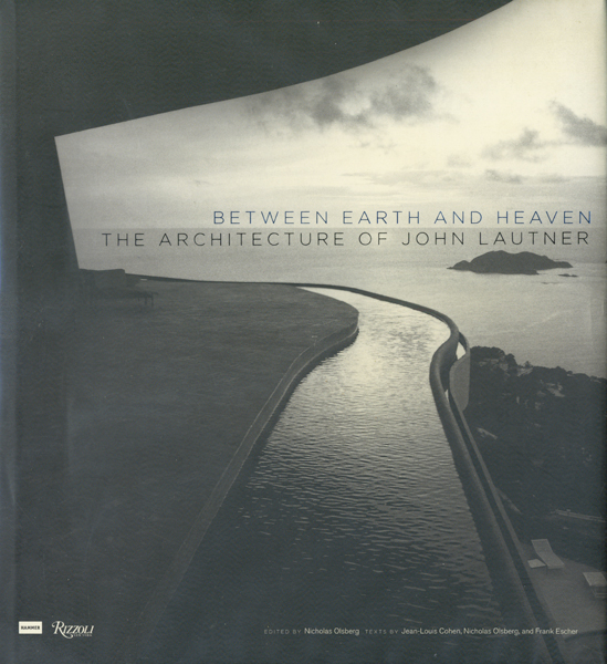 Between Earth and Heaven The Architecture of John Lautner