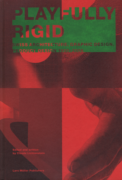 PLAY FULLY RIGID SWISS ARCHITECTURE, GRAPHIC DESIGN, PRODUCT DESIGN 1950-2006