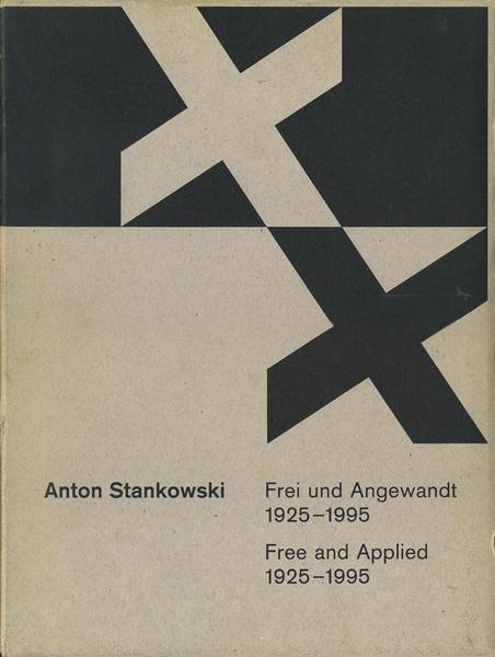 Anton Stankowski: Free and Applied 1925 - 1995