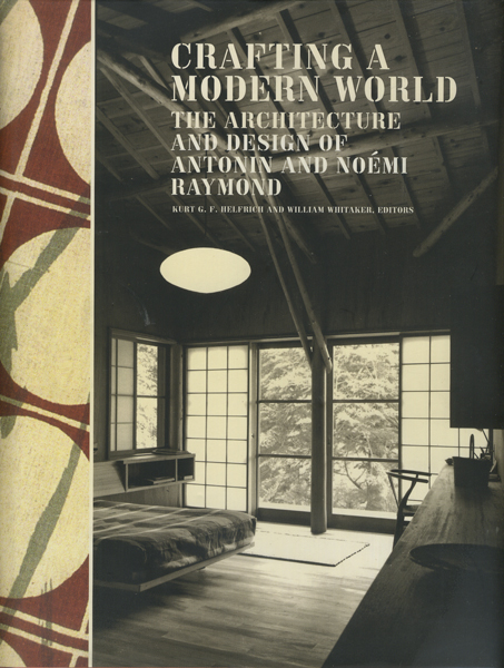 CRAFTING A MODERN WORLD: The Architecture and Design of Antonin and Noemi Raymond