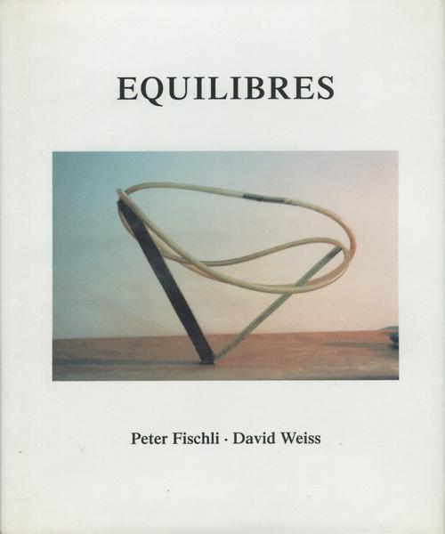 Peter Fischli David Weiss: EQUILIBRES