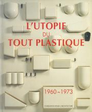 L'Utopie du Tout Plastique 1960-1973