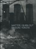 Daisuke Yokota: Matter / Burn Out