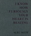 Alec Soth: I Know How Furiously Your Heart is Beating [signed]