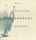 William Claxton: Claxography - The Art of Jazz Photography