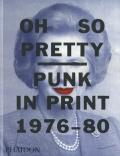 Oh So Pretty:Punk in Print 1976-80