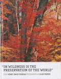 """Eliot Porter:""""In Wildness Is the Preservation of the World"""""""
