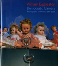William Eggleston: Democratic Camera; Photographs and Video, 1961-2008