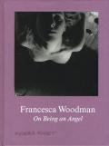 Francesca Woodman: On Being an Angel