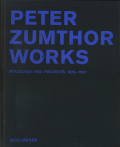 PETER ZUMTHOR WORKS: Buildings and Projects 1979-1997