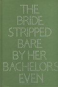Marcel Duchamp: THE BRIDE STRIPPED BARE BY HER BACHELORS, EVEN