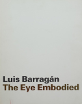 Luis Barragan: The Eye Embodied
