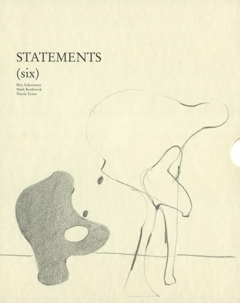 Statements (six): Rita Ackermann, Mark Borthwick, Nicola Tyson.