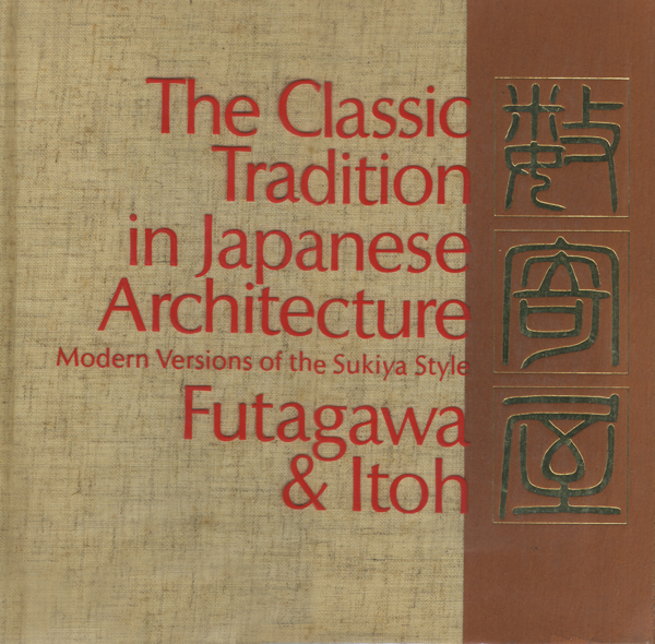 The Classic Tradition in Japanese Architecture Modern Versions of the Sukiya Style