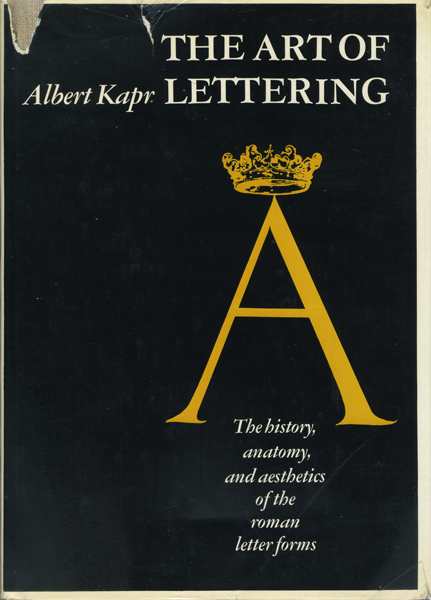 Albert Kapr: The Art of Lettering: The History, Anatomy and Aesthetics of the Roman Letter Forms