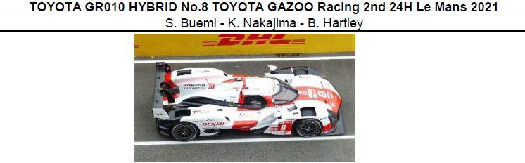 ◎予約品◎ TOYOTA GR010 HYBRID No.8 TOYOTA GAZOO Racing 2nd 24H Le Mans 2021  S. Buemi - K. Nakajima - B. Hartley