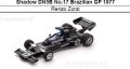 ◎予約品◎ Shadow DN5B No.17 Brazilian GP 1977  Renzo Zorzi