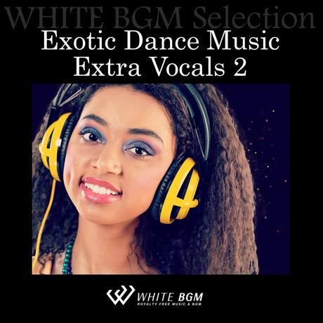 エキゾチックダンスミュージックエクストラボーカル2