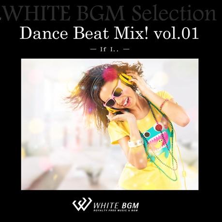 Dance Beat Mix! vol.01 -If I..- (14曲)【♪ハウス/ダンス】#artist527 著作権フリー音楽BGM