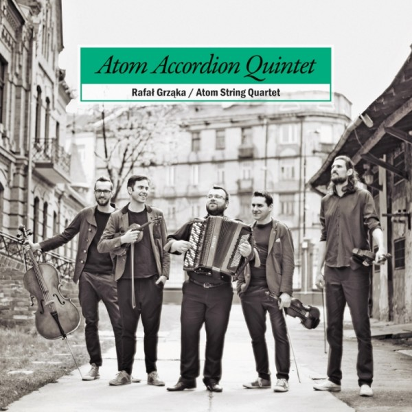 Rafal Grzaka / Atom String Quartet: ATOM ACCORDION QUINTET 【予約受付中】