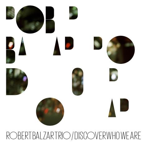 Robert Balzar Trio: DISCOVER WHO WE ARE