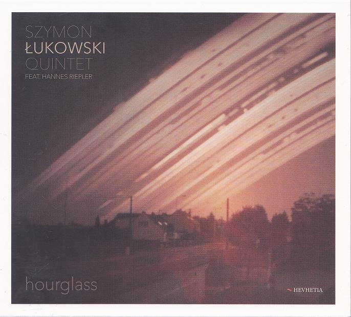 Szymon Lukowski Quintet feat. Hannes Riepler: Hourglass 【予約受付中】