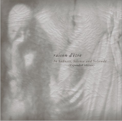 raison d'etre: In Sadness, Silence And Solitude (expanded edition 2CD) 【予約受付中】
