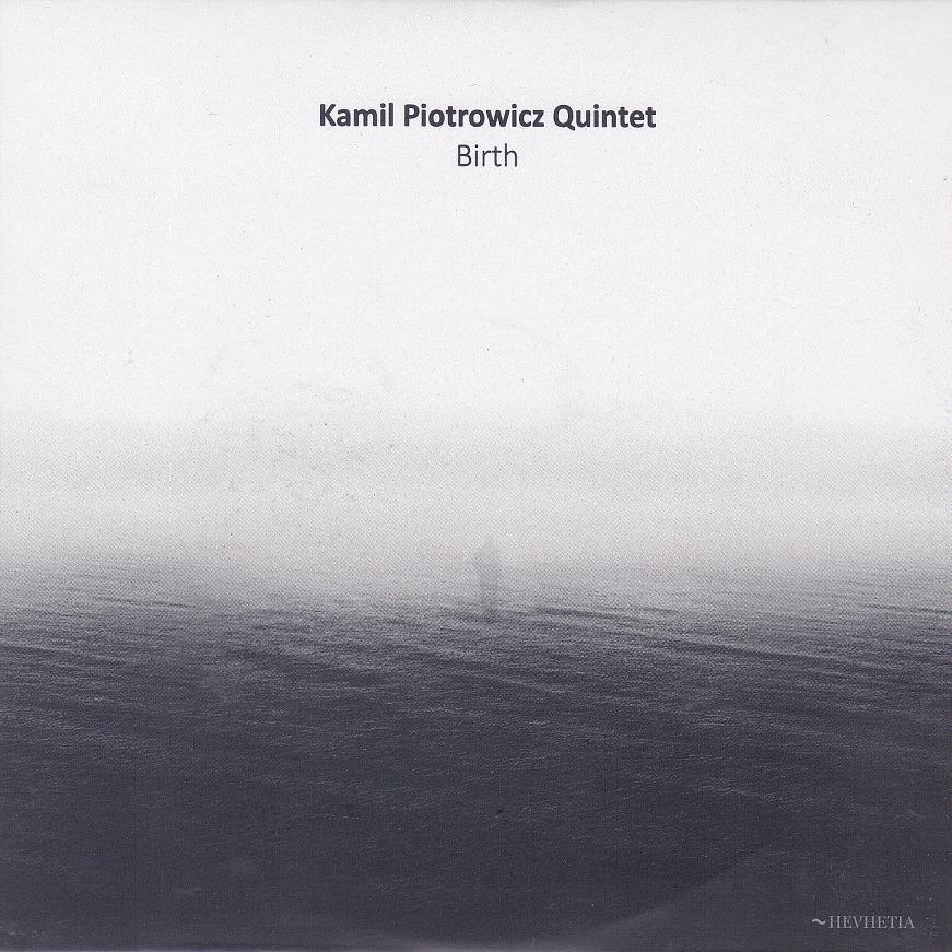 Kamil Piotrowicz Quintet: Birth 【予約受付中】