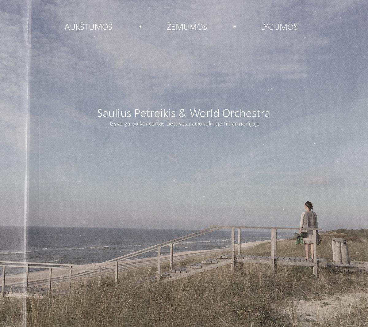 Saulius Petreikis & World Orchestra: Aukstumos - Zemumos - Lygumos