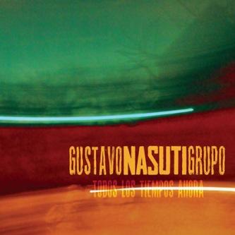 Gustavo Nasuti Grupo: Todos los tiempos ahora 【予約受付中】