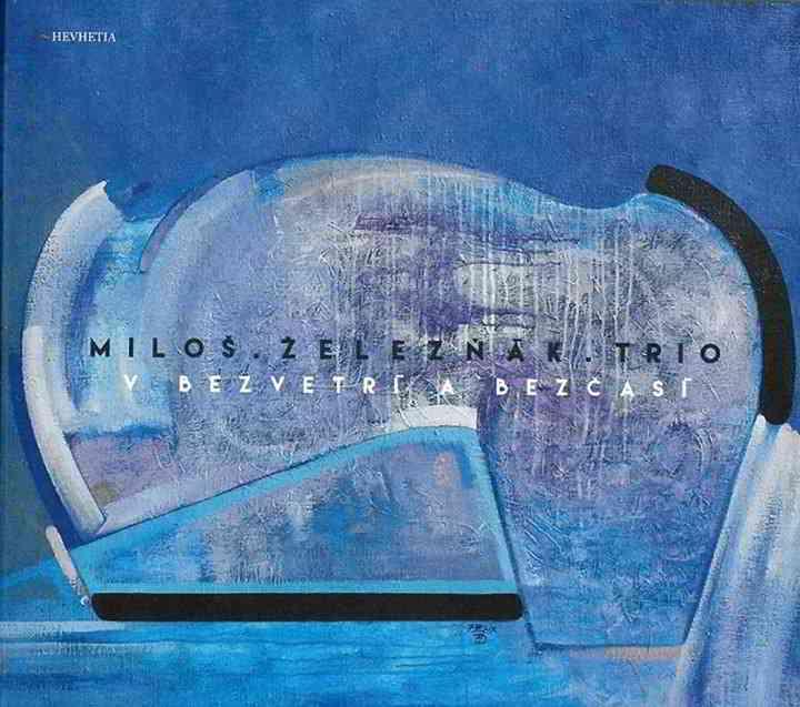 Milos Zeleznak trio: V bezvetri a v bezcasi 【予約受付中】