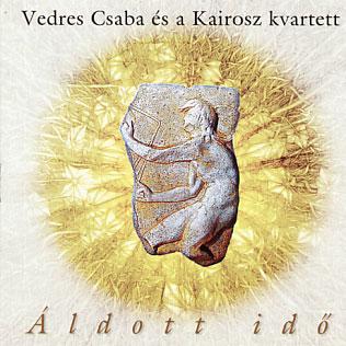 Vedres Csaba es a Kairosz Kvartett: Aldott Ido 【予約受付中】