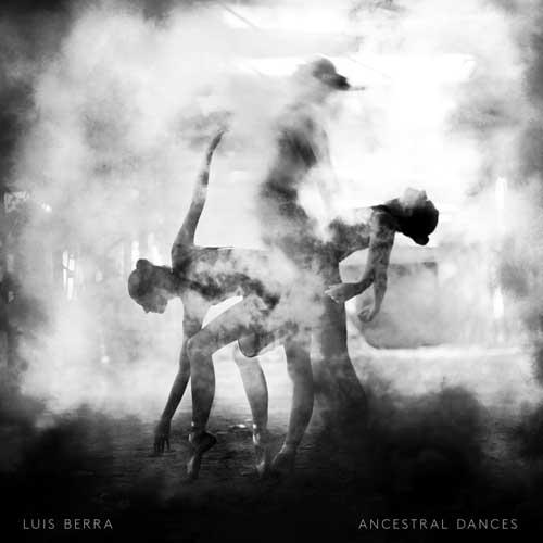Luis Berra: Ancestral Dances  【予約受付中】