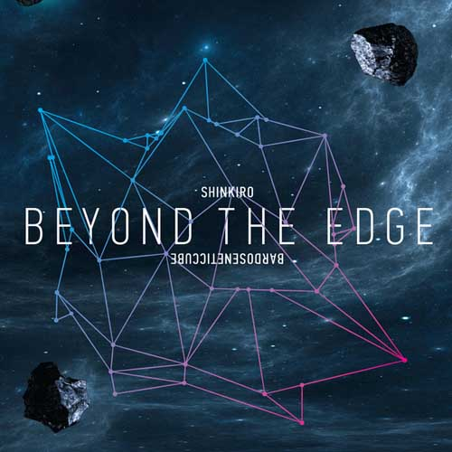 Bardoseneticcube &  Shinkiro: Beyond The Edge Of The Universe 【予約受付中】