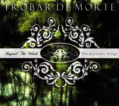 Trobar De Morte: Beyond The Woods