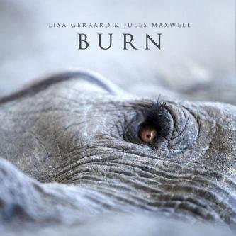 Lisa Gerrard & Jules Maxwell: Burn 【予約受付中】
