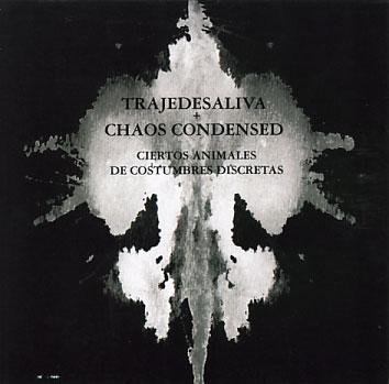 Trajedesaliva + Chaos Condensed: Ciertos Animales de Costumbres Discretas