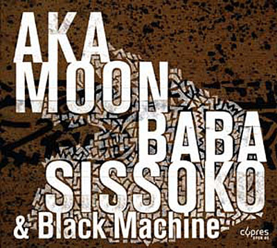 Aka Moon_Baba Sissoko & Black Machine: Culture Griot  【予約受付中】