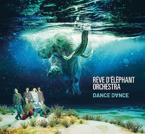Reve D'Elephant Orchestra: Dance Dance 【予約受付中】