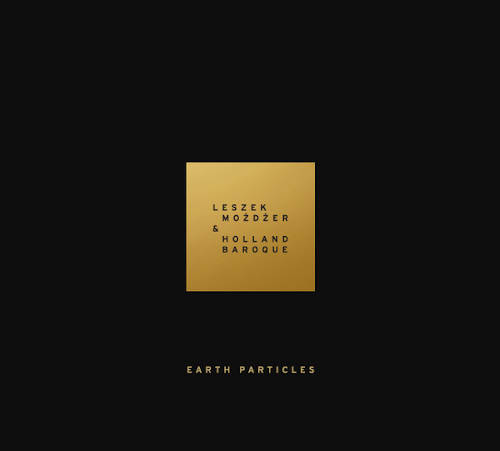 Leszek Mozdzer,Holland Baroque Society: Earth Particles 【予約受付中】
