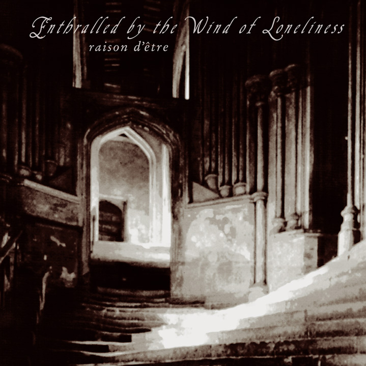 raison d'etre: Enthralled By The Wind Of Loneliness (Redux)【予約受付中】