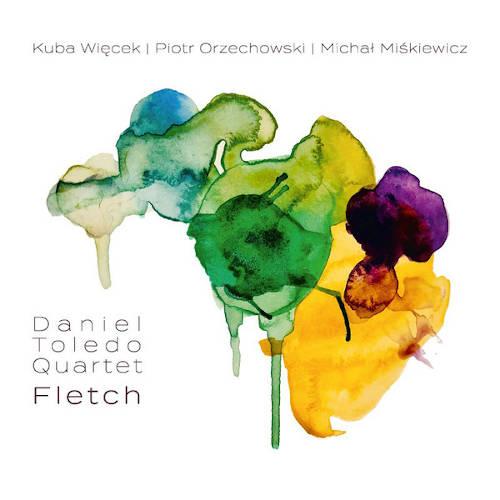 Daniel Toledo Quartet: Fletch  【予約受付中】