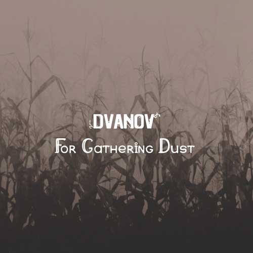 Dvanov: For Gathering Dust 【予約受付中】