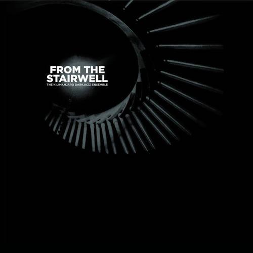 The Kilimanjaro Darkjazz Ensemble: From The Stairwell 【予約受付中】